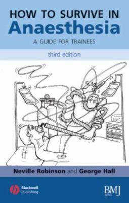 How to Survive in Anesthesia: A Guide for Trainees 9781405146456