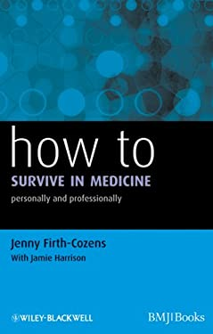How to Survive in Medicine: Personally and Professionally 9781405192712