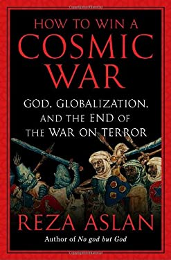 How to Win a Cosmic War: God, Globalization, and the End of the War on Terror 9781400066728