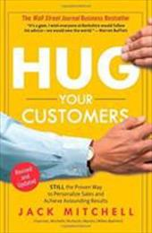 Hug Your Customers: The Proven Way to Personalize Sales and Achieve Astounding Results 6041290