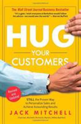 Hug Your Customers: The Proven Way to Personalize Sales and Achieve Astounding Results 9781401300340