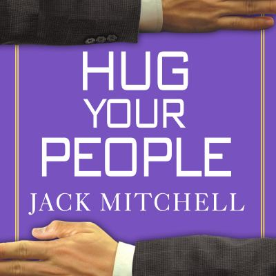 Hug Your People: The Proven Way to Hire, Inspire and Recognize Your Employees and Achieve Remarkable Results 9781400156597