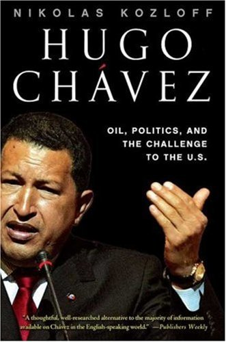 Hugo Chavez: Oil, Politics, and the Challenge to the United States 9781403984098