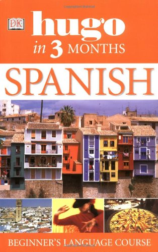 Hugo in Three Months: Spanish: Your Essential Guide to Understanding and Speaking Spanish
