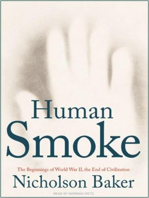 Human Smoke: The Beginnings of World War II, the End of Civilization 9781400157891