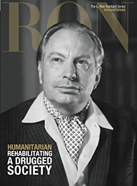 Humanitarian, Rehabilitating a Drugged Society: (The L. Ron Hubbard Series, The Complete Biographical Encyclopedia) 9781403198914