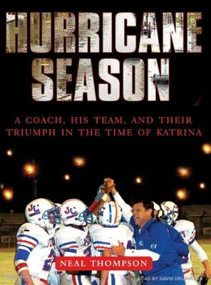 Hurricane Season: A Coach, His Team, and Their Triumph in the Time of Katrina 9781400155293