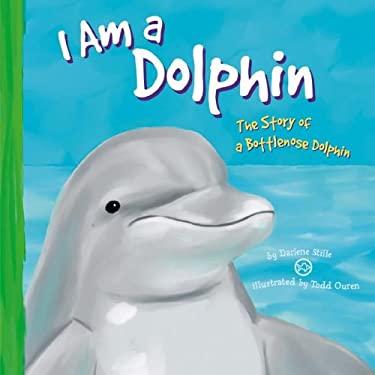 I Am a Dolphin 9781404805965
