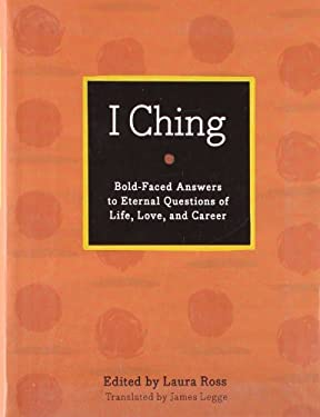 I Ching: Bold-Faced Answers to Eternal Questions of Life, Love, and Career 9781402786495