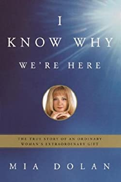 I Know Why We're Here: The True Story of an Ordinary Woman's Extraordinary Gift 9781400052165