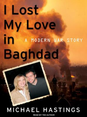 I Lost My Love in Baghdad: A Modern War Story 9781400107353