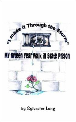 I Made It Through the Storm: My Fifteen Year Walk in Michigan State Prison 9781403323996