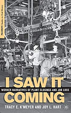 I Saw It Coming: Worker Narratives of Plant Closings and Job Loss 9781403977458