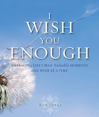 I Wish You Enough: Embracing Life's Most Valuable Moments One Wish at a Time 9781404187634