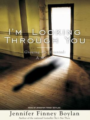 I'm Looking Through You: Growing Up Haunted: A Memoir 9781400135967