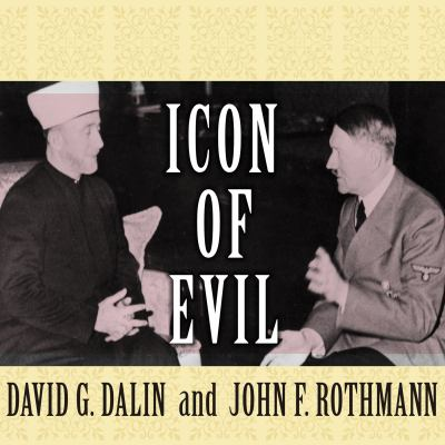 Icon of Evil: Hitler's Mufti and the Rise of Radical Islam 9781400156719