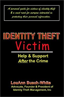 Identity Theft Victim: Help & Support After the Crime: Agony & Answers . . . Trauma to Triumph 9781403357564