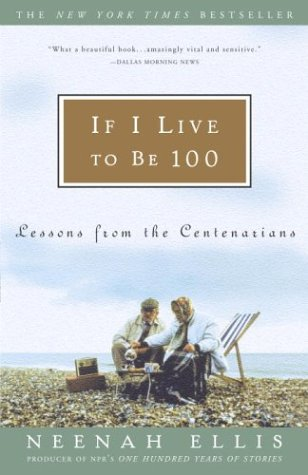 If I Live to Be 100: Lessons from the Centenarians 9781400051427