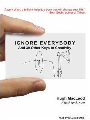 Ignore Everybody: And 39 Other Keys to Creativity 9781400143399