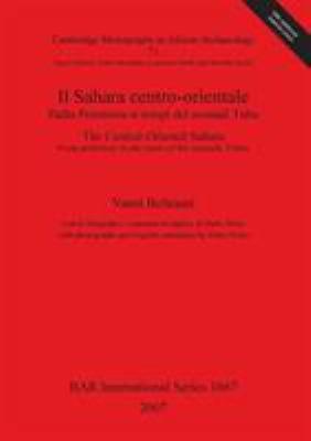 Il Sahara Centro-Orientale Dalla Preistoria AI Tempi Dei Nomadi Tubu / The Central-Oriental Sahara. from Prehistory to the Times of the Nomadic Tubus