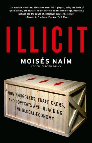 Illicit: How Smugglers, Traffickers, and Copycats Are Hijacking the Global Economy 9781400078844