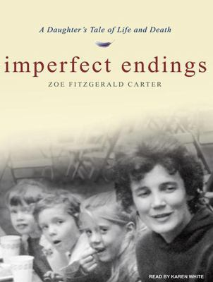 Imperfect Endings: A Daughter's Tale of Life and Death 9781400116249