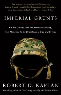 Imperial Grunts: On the Ground with the American Military, from Mongolia to the Philippines to Iraq and Beyond 9781400034574