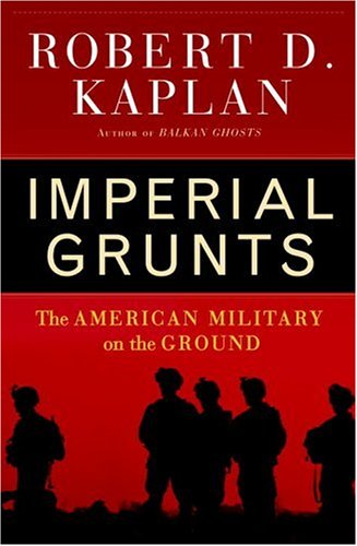 Imperial Grunts: The American Military on the Ground 9781400061327
