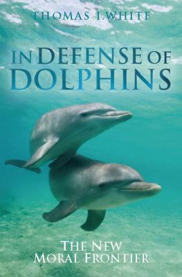In Defense of Dolphins: The New Moral Frontier 9781405157797