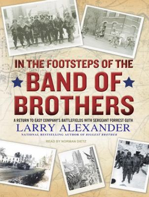 In the Footsteps of the Band of Brothers: A Return to Easy Company's Battlefields with Sergeant Forrest Guth 9781400116256