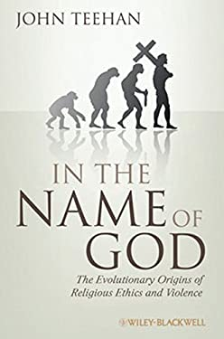 In the Name of God: The Evolutionary Origins of Religious Ethics and Violence 9781405183819