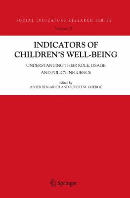Indicators of Children's Well-Being: Understanding Their Role, Usage and Policy Influence 9781402042379