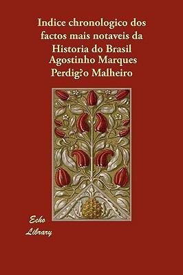 Indice Chronologico DOS Factos Mais Notaveis Da Historia Do Brasil 9781406874501