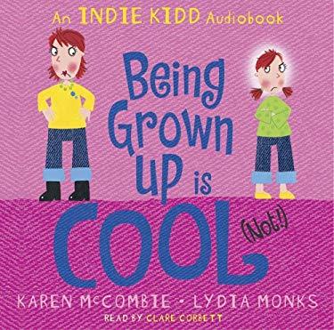 Indie Kidd: Being Grown Up is Cool (not!) 9781406318449