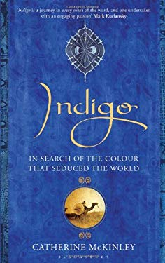Indigo: In Search of the Colour That Seduced the World 9781408812204