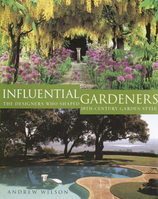 Influential Gardeners: The Designers Who Shaped 20th-Century Garden Style 9781400048113