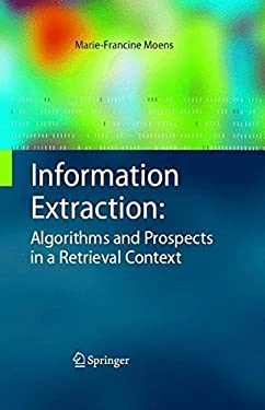 Information Extraction: Algorithms and Prospects in a Retrieval Context 9781402049873
