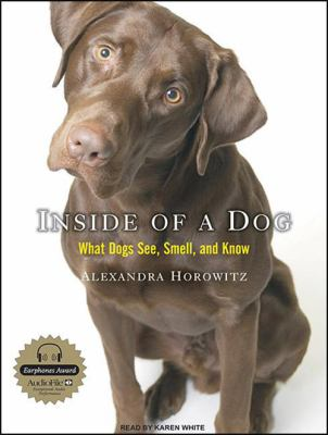 Inside of a Dog: What Dogs See, Smell, and Know 9781400162550