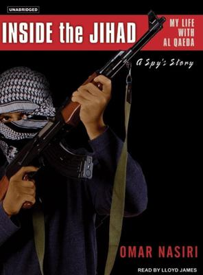 Inside the Jihad: My Life with Al Qaeda, a Spy's Story 9781400153404