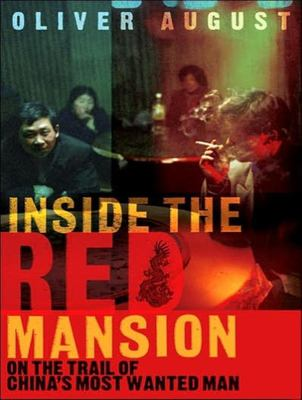 Inside the Red Mansion: On the Trail of China's Most Wanted Man 9781400155163