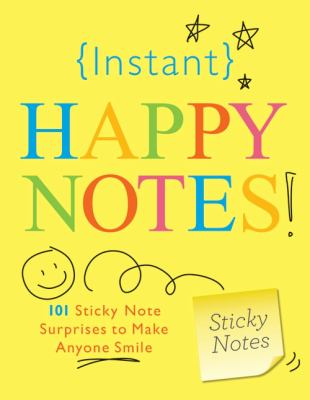 Instant Happy Notes!: 101 Sticky Note Surprises to Make You Smile 9781402238260