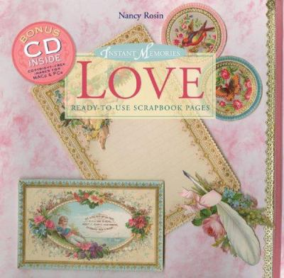 Instant Memories: Love: Ready-To-Use Scrapbook Pages [With CD] 9781402726422