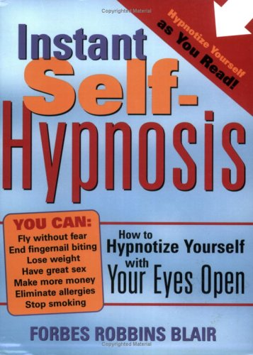 Instant Self-Hypnosis: How to Hypnotize Yourself with Your Eyes Open 9781402202698