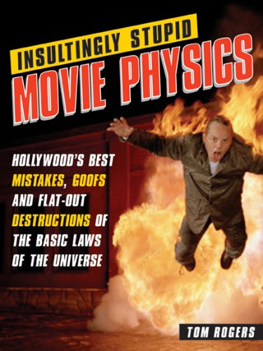 Insultingly Stupid Movie Physics: Hollywood's Best Mistakes, Goofs and Flat-Out Dstructions of the Basic Laws of the Universe 9781402210334