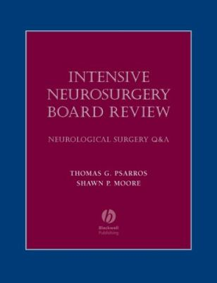 Intensive Neurosurgery Board Review: Neurological Surgery Q&A 9781405104791