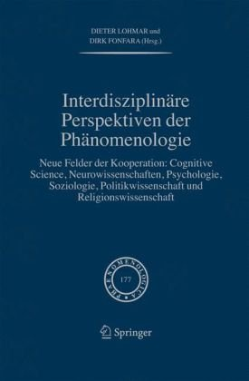 Interdisziplinare Perspektiven der Phanomenologie: Neue Felder der Kooperation: Cognitive Science, Neurowissenschaften, Psychologie, Soziologie, Polit 9781402047305