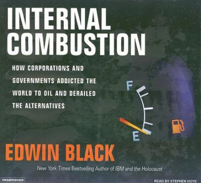 Internal Combustion: How Corporations and Governments Addicted the World to Oil and Derailed the Alternatives 9781400133246
