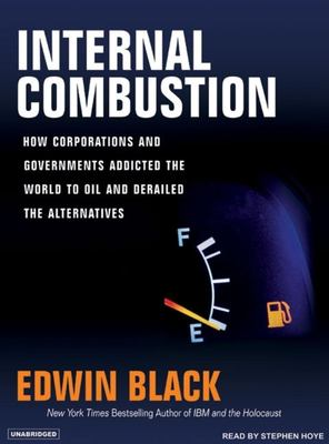 Internal Combustion: How Corporations and Governments Addicted the World to Oil and Derailed the Alternatives 9781400153244