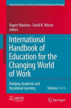 International Handbook of Education for the Changing World of Work 6 Volume Set: Bridging Academic and Vocational Learning 9781402052804
