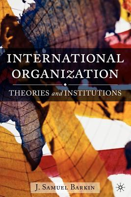 International Organization: Theories and Institutions 9781403972507